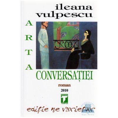 Arta conversatiei de Ileana Vulpescu – un roman cu adevarat savuros